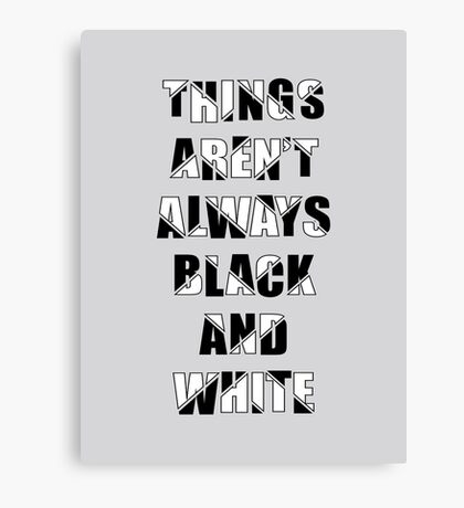Things aren't always black and white Canvas Print