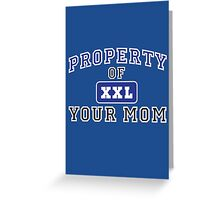 PROPERTY OF YOUR MOM XXL Greeting Card