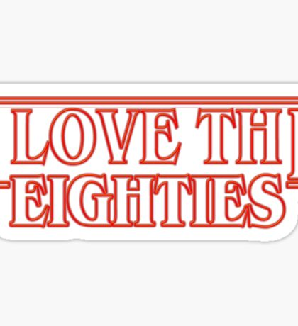 LOVE STRANGER THINGS EIGHTIES! Sticker