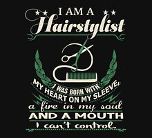 I am a Hairstylisy - I was born with My Heart On My Sleeve - A Fire In my Soul and a Mouth I can not Control Womens Fitted T-Shirt