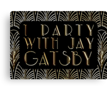 I Party With Jay Gatsby Canvas Print