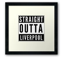 Straight Outta Liverpool Framed Print