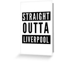 Straight Outta Liverpool Greeting Card