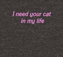 I need your cat in my life Unisex T-Shirt