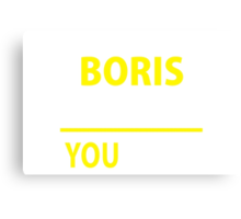 It's A BORIS thing, you wouldn't understand !! Canvas Print