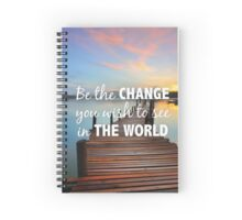 Be the change you wish to see in the world Spiral Notebook