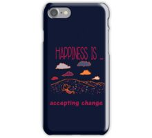 Happiness is accepting change iPhone Case/Skin
