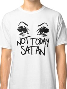 Not today Satan Classic T-Shirt