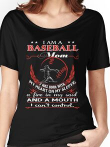 I am a Baseball mom - I was born with My Heart On My Sleeve - A Fire In my Soul and a Mouth I can not Control Women's Relaxed Fit T-Shirt