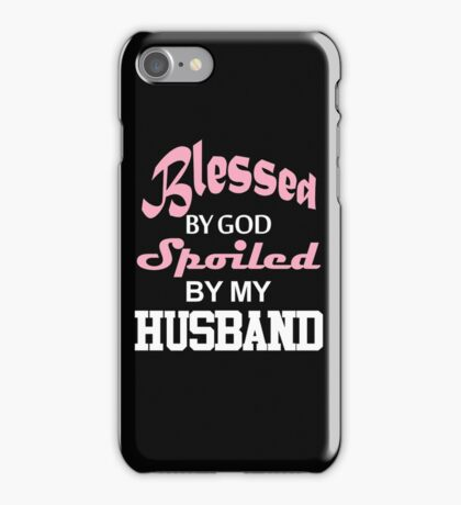 Blessed By God Spoiled By My Husband  iPhone Case/Skin
