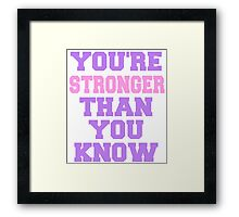 You're stronger than yo uknow Framed Print