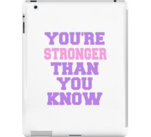 You're stronger than yo uknow iPad Case/Skin