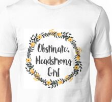 Obstinate, Headstrong Girl! Unisex T-Shirt