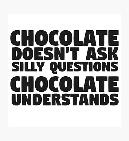 Chocolate Funny Quote Food Humor Fat Joke Candy Photographic Print