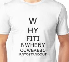 Why fit in when you were born to stand out. Unisex T-Shirt