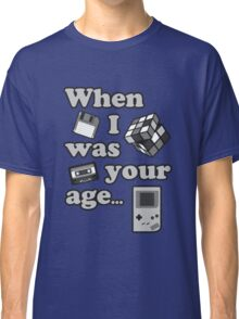 When I Was Your Age... Classic T-Shirt