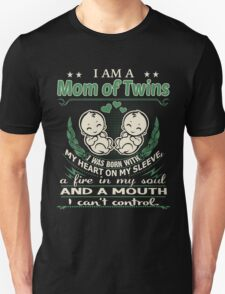 I am a Mom of Twins - I was born with My Heart On My Sleeve - A Fire In my Soul and a Mouth I can not Control Unisex T-Shirt