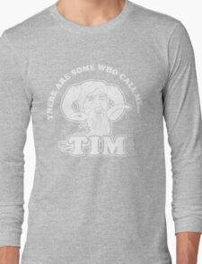 There Are Some Who Call Me... Tim Long Sleeve T-Shirt