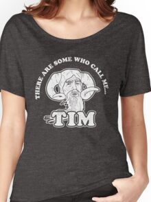 There Are Some Who Call Me... Tim Women's Relaxed Fit T-Shirt