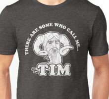 There Are Some Who Call Me... Tim Unisex T-Shirt
