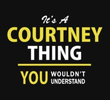 It's A COURTNEY thing, you wouldn't understand !! T-Shirt