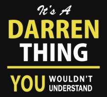 It's A DARREN thing, you wouldn't understand !! by satro