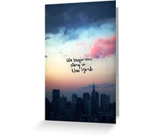 WE BEGIN OUR STORY IN NEW YORK Greeting Card