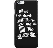 """When I'm dead, just throw me in the trash"" It's Always Sunny In Philadelphia Frank Reynolds/Danny Devito Quote iPhone Case/Skin"