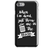 """""""When I'm dead, just throw me in the trash"""" It's Always Sunny In Philadelphia Frank Reynolds/Danny Devito Quote iPhone Case/Skin"""