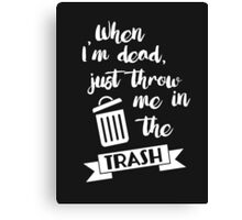 """""""When I'm dead, just throw me in the trash"""" It's Always Sunny In Philadelphia Frank Reynolds/Danny Devito Quote Canvas Print"""