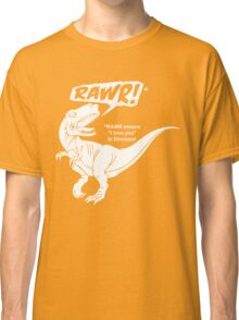 RAWR Means I Love You In Dinosaur Classic T-Shirt