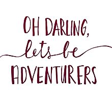 Oh Darling, Let's Be Adventurers Photographic Print