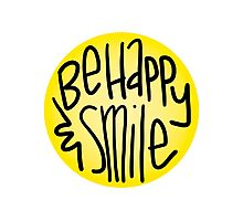 Be Happy and Smile Photographic Print