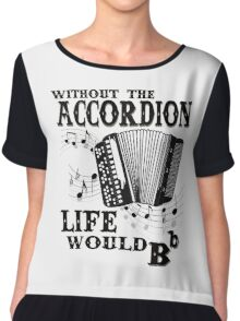 Without the Accordion Life Would Bb - Best gift for an Accordion Player Chiffon Top