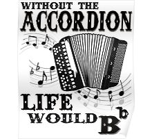 Without the Accordion Life Would Bb - Best gift for an Accordion Player Poster