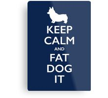 Keep Calm and Fat Dog It Metal Print