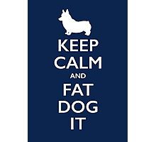 Keep Calm and Fat Dog It Photographic Print