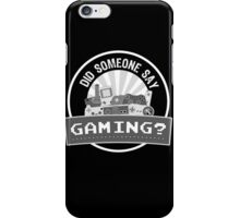 Did SOMEONE Say GAMING? iPhone Case/Skin