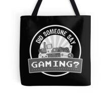 Did SOMEONE Say GAMING? Tote Bag