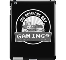Did SOMEONE Say GAMING? iPad Case/Skin