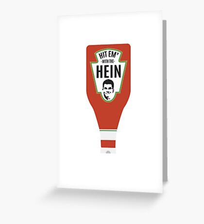 Hit Em With The Hein  Greeting Card