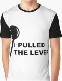 I PULLED THE LEVER Graphic T-Shirt