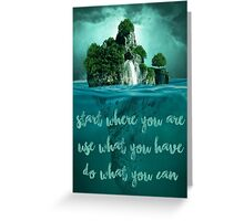 Encouragement - Start where you are (island) Greeting Card