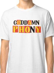 Goddamn Phony Classic T-Shirt