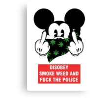 disobey smoke weed and fuck the police Canvas Print