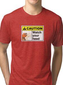 Watch your Head Tri-blend T-Shirt