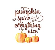Pumpkin Spice and Everything Nice Fall Quote Photographic Print
