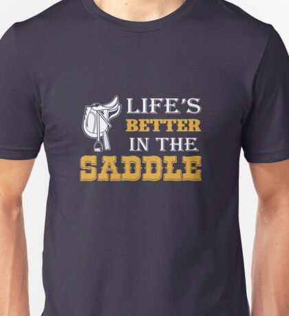 Life's Better In The Saddle Unisex T-Shirt