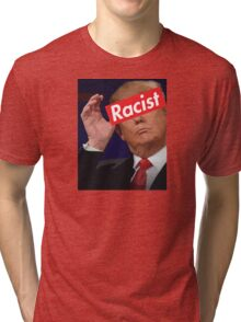 donald trump racist Tri-blend T-Shirt
