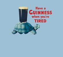 HAVE A GUINNESS WHEN YOURE TIRED Unisex T-Shirt